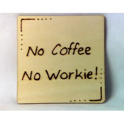 Wooden Coaster - No Coffee...